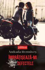 Îmbrăţişează-mi defectele  by AndradaRzm