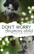 Don't worry anymore child by SingerOnTheRise