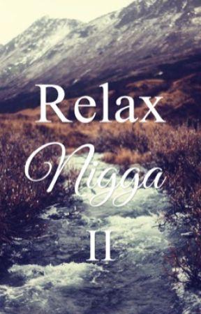 Relax Nigga II [Boy x Boy] by jada_from_nowhere