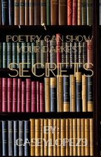 Poetry Can Show Your Darkest Secrets by CaseyLopez9