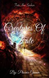 Creatures Of Fate by QueenPhoenixGrimm