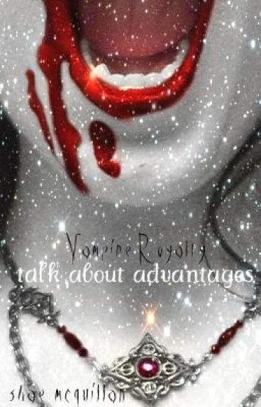 Vampire Royalty- Talk About Advantages
