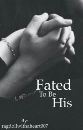 Fated to be his by ragdollwithaheart007