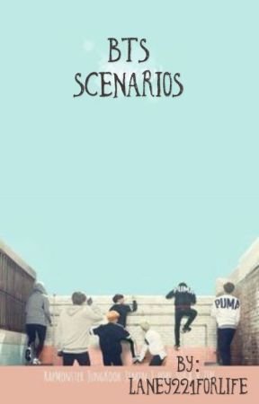 BTS Scenarios by Laney221forlife