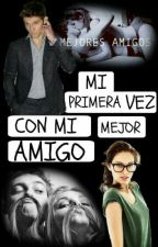 Mi Primera Vez Con Mi Mejor Amigo by robotgirl2900