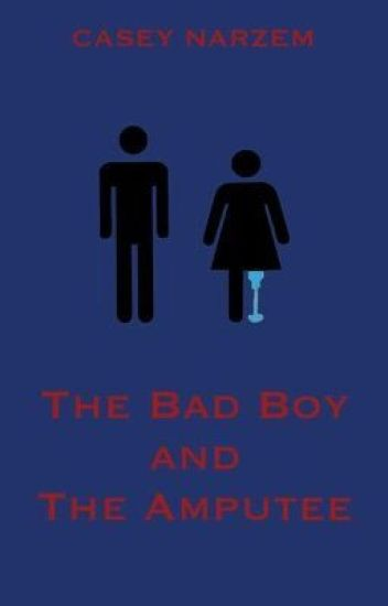 The Bad Boy and The Amputee