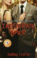 Inesperado Amor  1- Trilogia Na Mão Do CEO- (Concluido)   by SalSantoni