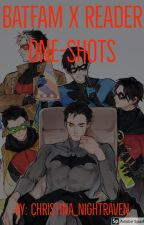Batfam X Reader One-Shots by Christina_Nightraven