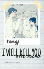 I will kill you ; taegi by aegyo_prince