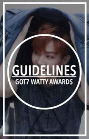 Guidelines   GOT7 Watty Awards by TheGOT7Awards