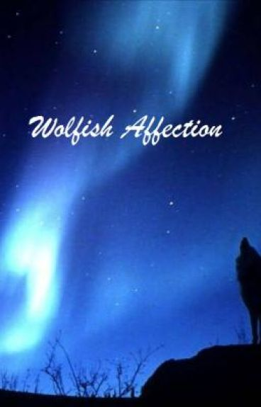 Wolfish Affection (UNDERGOING HUGE AMOUNTS OF EDITING)