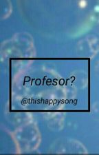 ¿Profesor?. by ThisHappySong