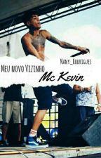 MEU NOVO VIZINHO, MC KEVIN  by Fuck_you_01
