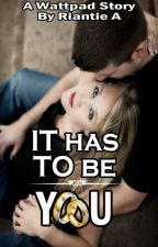 IT HAS TO BE YOU by RiantieA