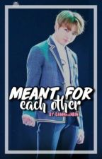 Meant For Each Other → Jeon Jungkook FF / Fanfiction ♧ COMPLETED by damnhanbin