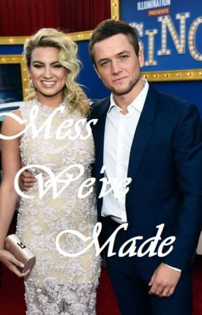 Mess We've Made (A Tori Kelly and Taron Egerton Fanfiction) by RichelKelly
