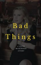 Bad Things (A Kate McKinnon Story) by crimescenery00