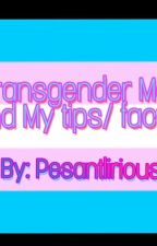 Transgender Me and My tips/facts  by Pesantlirious