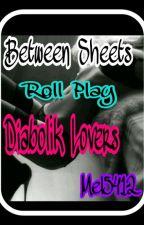 Between Sheets [[Roll Play Diabolik Lovers]] •  Inscripciones Abiertas  • by mel5412