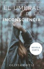 El umbral de la inconsciencia  by OliviaOrtiz7