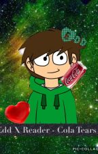Cola Tears - Edd X Reader by Jdog058