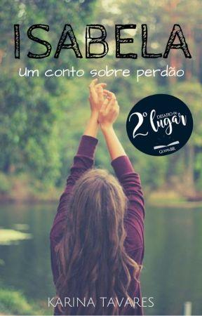 Isabela - Um Conto Sobre Perdão by KarinaGomez417