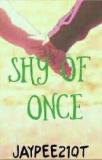 Shy Of Once (Mutual Understanding Love Story) by Jaypee21qt