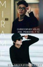 Mírame | Christopher Velez & Joel Pimentel | & _____  (CANCELADA Temporalmente)  by ArianaVillalVelez