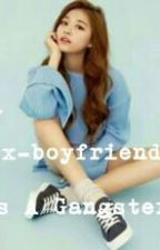 My Ex Boyfriend Is A Gangster - Completed (Short Story) by roanpunzalan