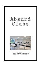 Absurd Class by BubbleandPie