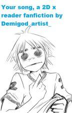Your song,  2D x Reader - a Gorillaz fanfiction by Demigod_artist_