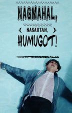 NAGMAHAL, NASAKTAN, HUMUGOT!    BOOK 2 by BTS_VMIN