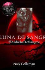 Anhelo de Sangre - Luna de Sangre [Libro 1] by nickcolleman