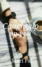 Nate Morgan (Caught Up On You)Mafia Junior Series #5 ON-HOLD by maripate