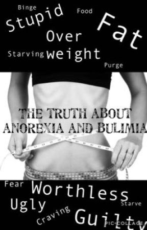 The truth about anorexia and bulimia  by lost0broken
