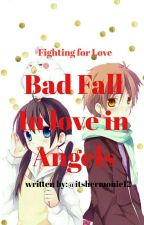 Bad Fall Inlove in Angels by itshermonie12