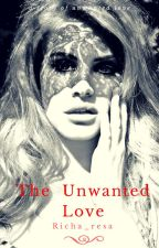 The Unwanted Love (Coming Soon) by Richa_resa