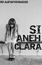SI ANEH CLARA by Adriansyah0102