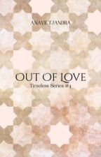 Out Of Love [TS #5 | TBA] by anavetj