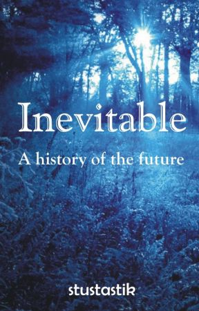 Inevitable: A History Of The Future by stustastik