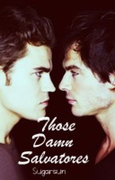 Those Damn Salvatores (Vampire Diaries)