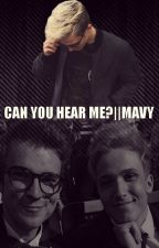 CAN YOU HEAR ME?||MAVY by Terez098