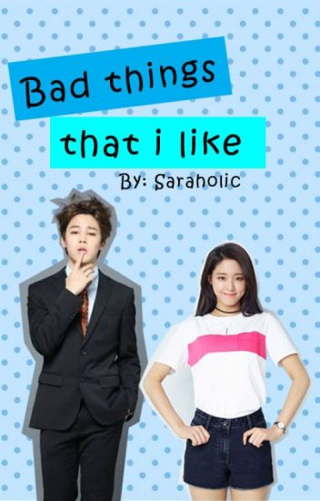 Bad things that i like - BTS Jimin (Completed) - Sara Bndls