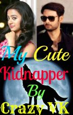 """My Cute Kidnapper By """"Crazy VK"""" by RoseyBloom4"""