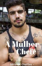 A Mulher Do Chefe #02 - Série Os Chefões  by JuccyFerreira