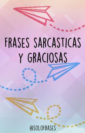Frases Sarcásticas Y Graciosas Frasess Wattpad