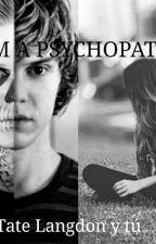 IM A PSYCHOPATH~ <[Tate Langdon y tú]> by Killer404