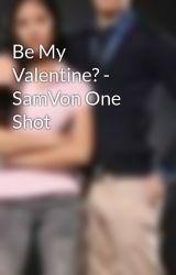 Be My Valentine? - SamVon One Shot by AudreyGarcia
