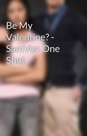 Be My Valentine? - SamVon One Shot by AudreyGarcia