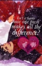 Isn't it funny how 1 PUSH MAKES ALL THE DIFFERENCE? (Lily and James fanfiction) by ElizabethTS